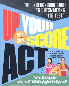 "Up Your Score ACT 2018-2019: The Underground Guide to Outsmarting ""The Test"""