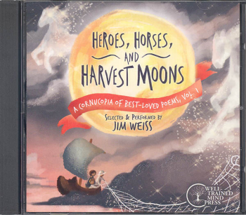 Heroes, Horses, and Harvest Moons: Cornucopia of Best-Loved Poems, Volume 1 CD