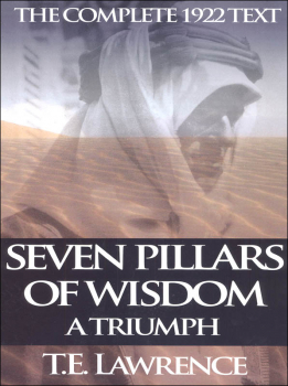 Seven Pillars of Wisdom: A Triumph - Complete 1922 Text