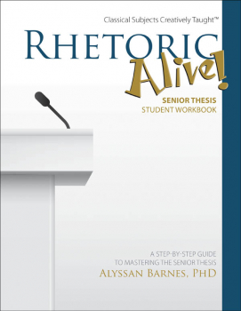 Rhetoric Alive Senior Thesis Student Workbook