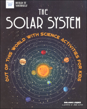 Solar System: Out Of This World with Science Activities for Kids (Build It Yourself)