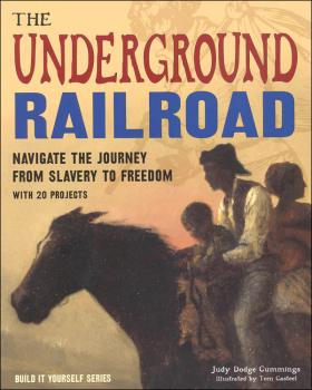 Underground Railroad: Navigate the Journey from Slavery to Freedom with 25 Projects
