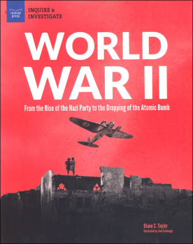 World War II: From the Rise of the Nazi Party to the Dropping of the Atomic Bomb (Inquire & Investigate)