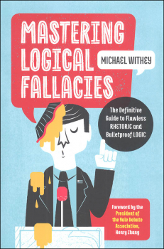 Mastering Logical Fallacies: The Most Common Uses and Abuses of Logic and Rhetoric