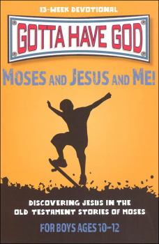 Gotta Have God: Moses and Jesus and Me! For Boys Ages 10-12