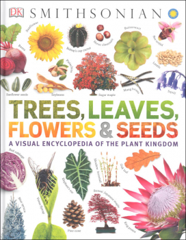 Trees, Leaves, Flowers and Seeds: Visual Encyclopedia of the Plant Kingdom