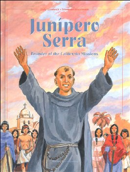 Junipero Serra: Founder of the California Missions