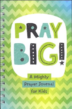 Pray Big!: Mighty Prayer Journal for Kids