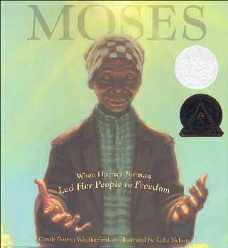 Moses: When Harriett Tubman Led Her People to Freedom