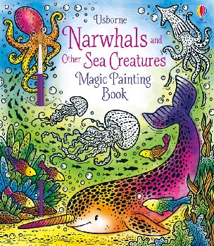 Narwhals and Other Sea Creatures Magic Painting Book