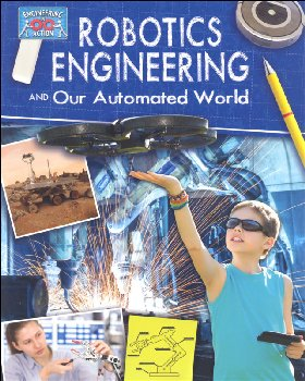 Robotics Engineering and Our Automated World (Engineering in Action)