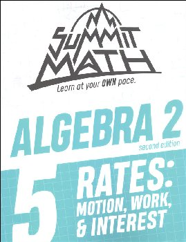 Summit Math Algebra 2 Book 5: Rates: Motion, Work & Interest (2nd Edition)