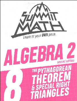 Summit Math Algebra 2 Book 8: The Pythagorean Theorem & Special Right Triangles (2nd Edition)