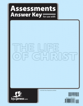 Bible 8: Life of Christ Assessments Answer Key 1st Edition
