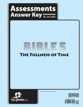 Bible 5: Fullness of Time Assessments Answer Key 1st Edition